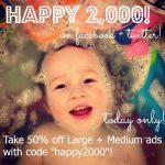 TODAY ONLY: A Happy 2,000 Celebration + HUGE ad discount code!