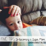 5 Tips to Becoming a Super Mom