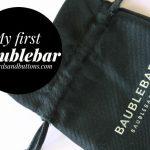 My First BaubleBar Order
