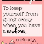 10 Ways to Keep Yourself from Going Crazy when you have a Newborn